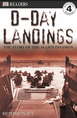 D-Day Landings : The Story of the Allied Invasion, Richard Platt