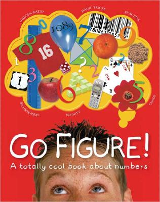 Image for Go Figure!: A Totally Cool Book About Numbers (Big Questions)