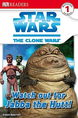Watch Out for Jabba the Hutt! (Star Wars: Clone Wars; DK Readers, Level 1: Beginning to Read), Beecroft, Simon