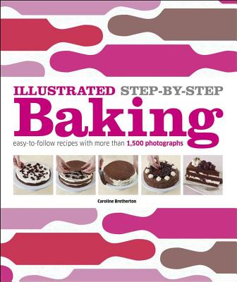 Image for Illustrated Step-by-Step Baking: Easy-to-Follow Recipes with more than 1,500 Photographs (DK Illustrated Cook Books)