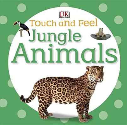 Touch and Feel: Jungle Animals (Touch & Feel), DK Publishing