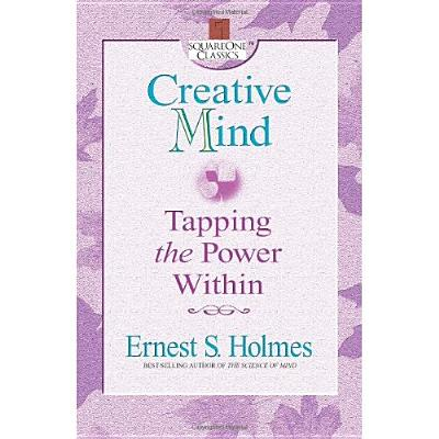 Creative Mind: Tapping the Power Within (Square One Classics), Holmes, Ernest S.