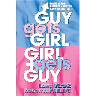 Image for Guy Gets Girl, Girl Gets Guy: Where to Find Romance and What to Say When You Find It