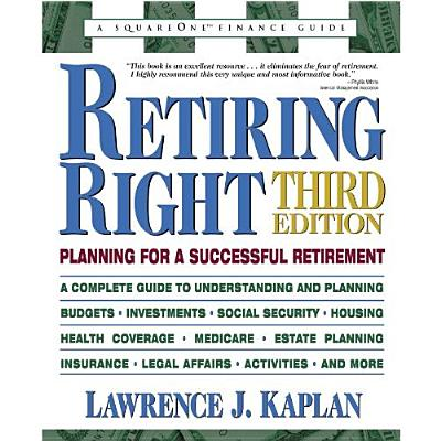 Retiring Right, Third Edition: Planning for a Successful Retirement, Kaplan, Lawrence J.