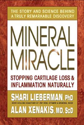 Mineral Miracle: Stopping Cartilage Loss & Inflammation Naturally, Shari Lieberman; Alan Xenakis