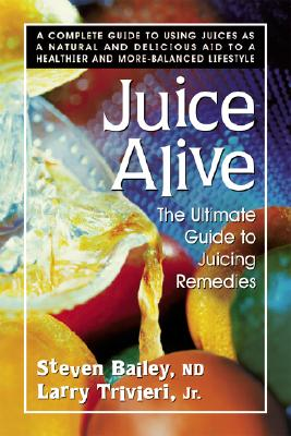 Image for Juice Alive, Second Edition: The Ultimate Guide to Juicing Remedies