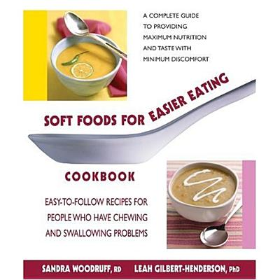 Image for Soft Foods for Easier Eating Cookbook: Easy-To-Follow Recipes for People Who Have Chewing and Swallowing Problems