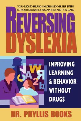 Reversing Dyslexia: Improving Learning & Behavior without Drugs, Phyllis Books