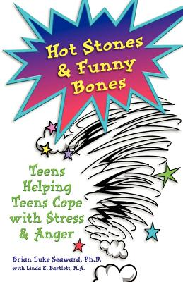 Hot Stones and Funny Bones: Teens Helping Teens Cope with Stress and Anger, Brian Luke Seaward  Ph.D.