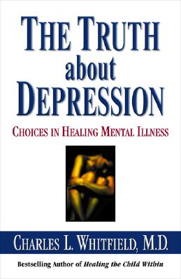 The Truth About Depression: Choices for Healing, Charles L. Whitfield