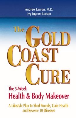 Image for The Gold Coast Cure: The 5-Week Health and Body Makeover A Lifestyle Plan to Shed Pounds, Gain Health and Reverse 10 Diseases