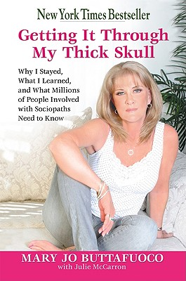 Image for Getting It Through My Thick Skull: Why I Stayed, What I Learned, and What Millions of People Involved with Sociopaths Need to Know