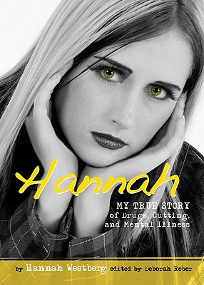 Image for HANNAH MY TRUE STORY OF DRUGS, CUTTING, AND MENTAL ILLNESS