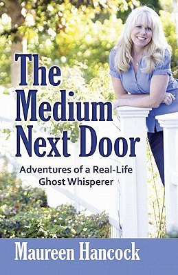 Image for The Medium Next Door: Adventures of a Real-Life Ghost Whisperer