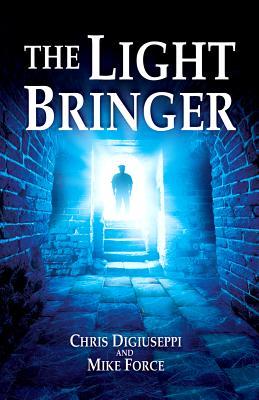 The Light Bringer (Light Bringer Trilogy), DiGiuseppi, Chris; Force, Mike