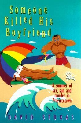 Someone Killed His Boyfriend: A Summer of Sex, Sun and Murder in Provincetown, Stukas, David