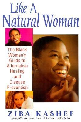 Like A  Natural Woman: The Black Woman's Guide to Alternative Healing, Kashef, Ziba
