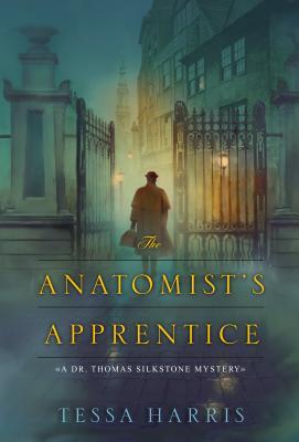 The Anatomist's Apprentice (Dr. Thomas Silkstone Mysteries), Tessa Harris