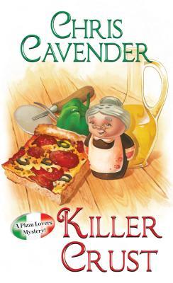 Killer Crust (A Pizza Lovers Mystery), Chris Cavender