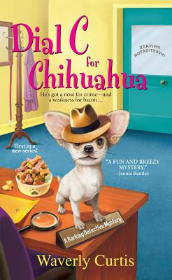 Dial C For Chihuahua (Barking Detective Mysteries), Waverly Curtis