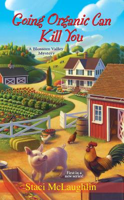 Going Organic Can Kill You (A Blossom Valley Mystery), McLaughlin, Staci