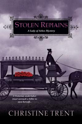 Stolen Remains: A Lady of Ashes Mystery, Christine Trent