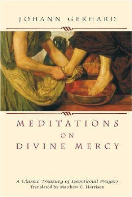 Meditations on Divine Mercy: A Classic Treasury of Devotional Prayers, Johann Gerhard
