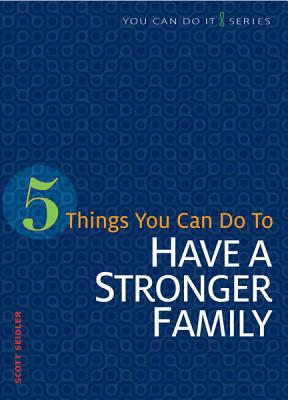 Image for 5 Things You Can Do to Have a Stronger Family (You Can Do It!)