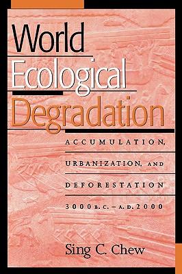 World Ecological Degradation: Accumulation, Urbanization, and Deforestation, 3000BC-AD2000, Chew, Sing C.