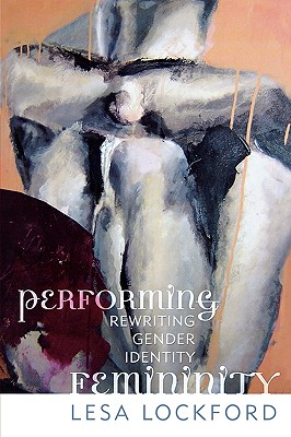 Performing Femininity: Rewriting Gender Identity, Lockford, Lesa