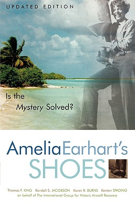 Amelia Earhart's Shoes: Is the Mystery Solved?, Thomas F. King, Randall Jacobson, Karen Ramey Burns, Kenton Spading
