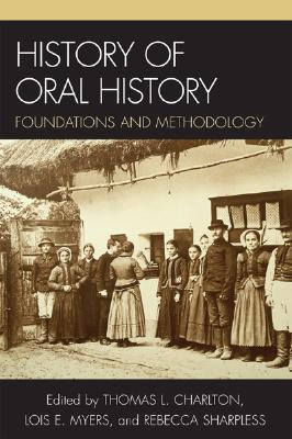Image for History of Oral History: Foundations and Methodology