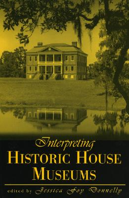 Interpreting Historic House Museums (American Association for State and Local History)