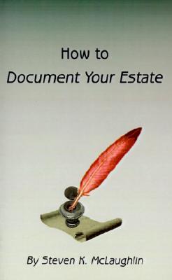 How to Document Your Estate, McLaughlin, Steven K.
