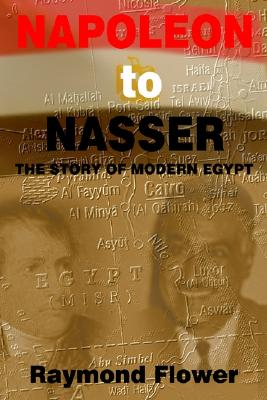 Napoleon to Nasser: The Story of Modern Egypt, Raymond Flower