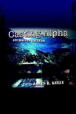 Casting Alpha: Amtracs in Vietnam, Kelley, James R.