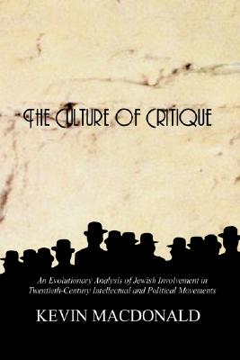 The Culture of Critique: An Evolutionary Analysis of Jewish Involvement in Twentieth-Century Intellectual and Political Movements, MacDonald, Kevin B.