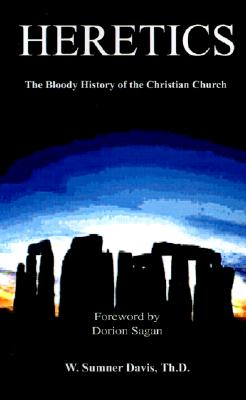 Heretics: The Bloody History of the Christian Church, Davis, W. Sumner; Sagan, Dorion