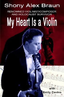 My Heart is a Violin, Cavins, Emily; Braun, Shony Alex