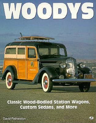 Image for Woodys; Classic Wood-Bodied Station Wagons, Custom Sedans, and More