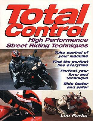 Total Control: High Performance Street Riding Techniques, Lee Parks