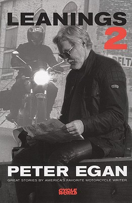 Leanings 2: Great Stories by America's Favorite Motorcycle Writer (6 X 9), Egan, Peter