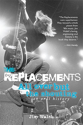 Image for REPLACEMENTS, THE ALL OVER BUT THE SHOUTING: AN ORAL HISTORY