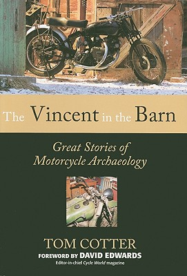 The Vincent in the Barn: Great Stories of Motorcycle Archaeology, Tom Cotter  (Author), David Edwards (Foreword)