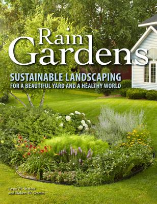 Image for Rain Gardens: Sustainable Landscaping for a Beautiful Yard and a Healthy World