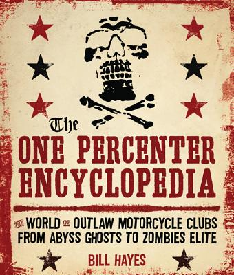 Image for One Percenter Encyclopedia: The World of Outlaw Motorcycle Clubs from Abyss Ghosts to Zombies Elite