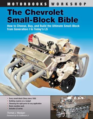 The Chevrolet Small-block Bible: Everything You Need to Know to Choose, Buy, and Build the Ultimate Small-block V-8 Engine, Thomas J. Madigan