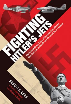 Image for Fighting Hitler's Jets: The Extraordinary Story of the American Airmen Who Beat the Luftwaffe and Defeated Nazi Germany