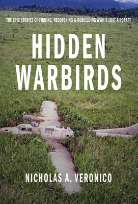 Image for Hidden Warbirds: The Epic Stories of Finding, Recovering, and Rebuilding WWII's Lost Aircraft