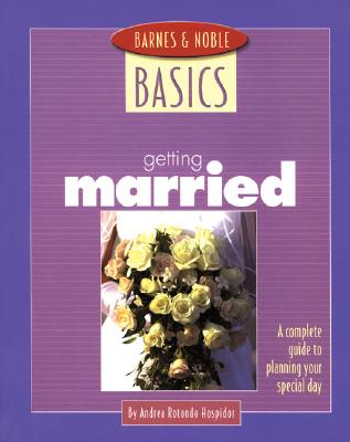 Image for Barnes and Noble Basics Getting Married: A Complete Guide to Planning Your Special Day (Barnes & Noble Basics)